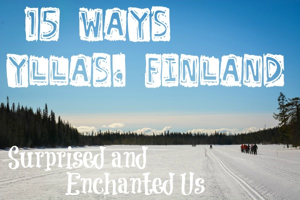 15 Ways Yllas, Finland Surprised and Enchanted Us