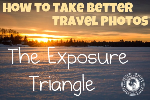 How To Take Better Travel Photos: The Exposure Triangle